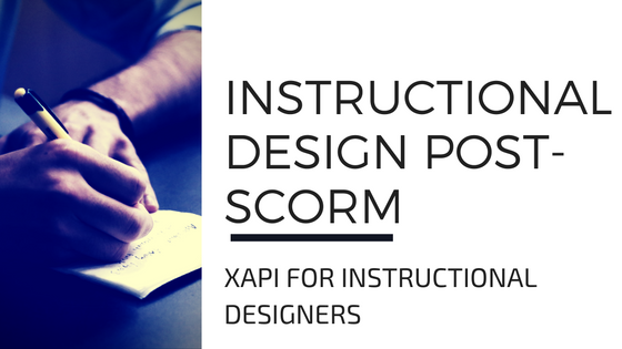 Instructional Design Post-SCORM