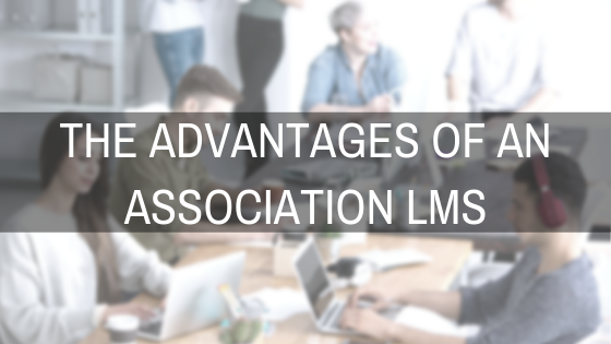 The Advantages of an Association LMS