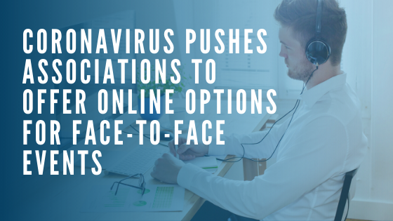 Coronavirus Pushes Associations to Offer Online Options for Face to Face Events