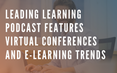 Leading Learning Podcast Features Virtual Conferences Information & eLearning Trends
