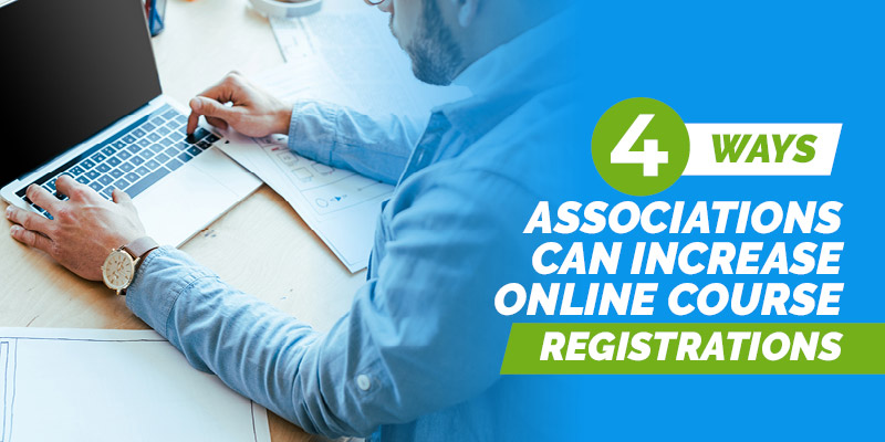 4 Ways Associations Can Increase Online Course Registrations