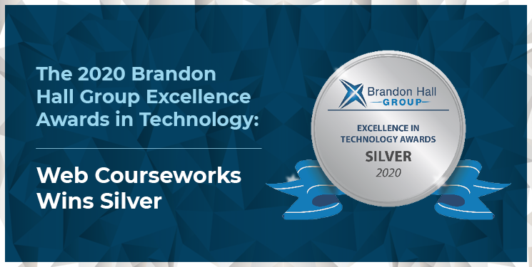 The 2020 Brandon Hall Group Excellence Awards in Technology Web Courseworks Wins Silver