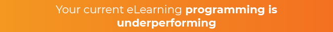 Hire an eLearning consultant if your current programming is underperforming.
