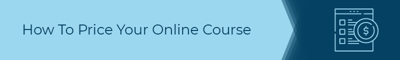 In this section, explore how to price your online courses.