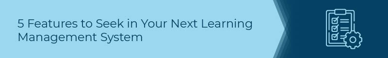 This section covers five features to seek in your next CME LMS.