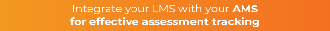 Integrate your AMS and LMS to track eLearning assessment performance.