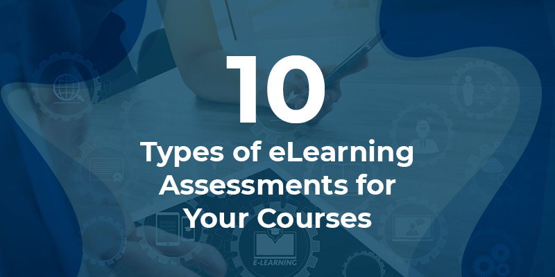 10 Types of eLearning Assessments for Your Courses