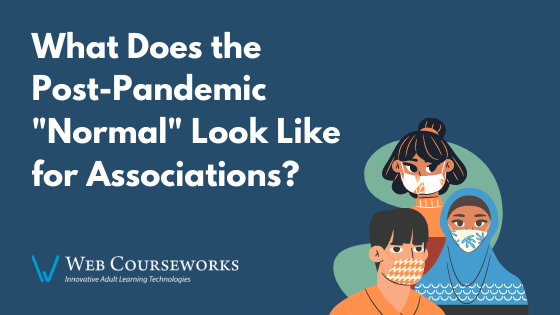 """What Does the Post-Pandemic """"Normal"""" Look Like for Associations?"""