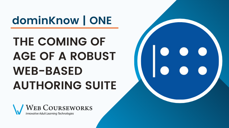 dominKnow | ONE: The Coming of Age of a Robust Web-Based Authoring Suite