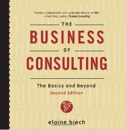 The Business of Consulting: The Basics and Beyond , by Elaine Biech